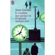 Je voudrais que quelqu'un m'attende quelque part by Anna Gavalda