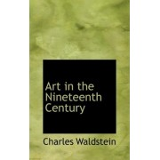 Art in the Nineteenth Century by Charles Waldstein
