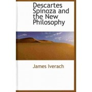 Descartes Spinoza and the New Philosophy by James Iverach