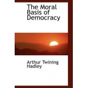 The Moral Basis of Democracy by Arthur Twining Hadley