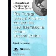 The Foreign Corrupt Practices Act and the New International Norms by Stuart H. Deming
