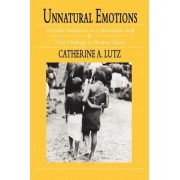 Unnatural Emotions by Catherine A. Lutz