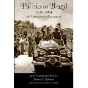 Politics in Brazil, 1930-1964 by Thomase E. Skidmore