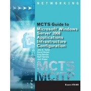 MCTS Guide to Configuring Microsoft (R) Windows Server 2008 Applications Infrastructure Exam # 70-643 by John Tucker