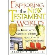 Exploring the New Testament World by Albert A. Bell Jr