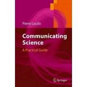 Communicating Science by Pierre Laszlo
