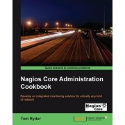 Nagios Core Administration Cookbook by Tom Ryder