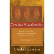 Creative Visualization: Use the Power of Your Imagination to Create What You Want in Your Life, Hardcover