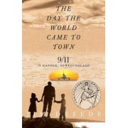 The Day the World Came to Town: 9/11 in Gander, Newfoundland by Jim DeFede