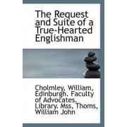 The Request and Suite of a True-Hearted Englishman by Cholmley William