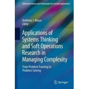 Applications of Systems Thinking and Soft Operations Research in Managing Complexity 2015 by Anthony J. Masys