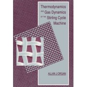 Thermodynamics and Gas Dynamics of the Stirling Cycle Machine by Allan J. Organ