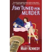 Stay Tuned for Murder by Mary Kennedy