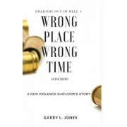 Straight Out of Hell 1 Wrong Place Wrong Time: A Gun Violence Survivor's Story