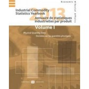 Industrial Commodity Statistics Yearbook 2013: Physical Quantity Data Volume I by United Nations: Department of Economic and Social Affairs: Statistics Division