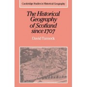 The Historical Geography of Scotland since 1707 by David Turnock