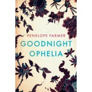 Goodnight Ophelia by Penelope Farmer
