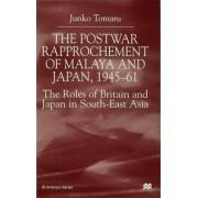 The Postwar Rapprochement of Malaya and Japan 1945-61 2000 by Junko Tomaru
