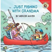 Little Critter: Just Fishing with Grandma by Mercer Mayer