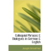 Colloquial Phrases a Dialogues in German a English by Joseph Ehrenfried