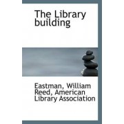 The Library Building by Eastman William Reed