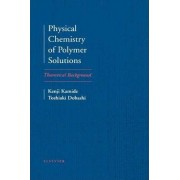 Physical Chemistry of Polymer Solutions by Kenji Kamide