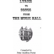 Lyrics to Songs from the Music Hall by Peter Geoffrey Porter