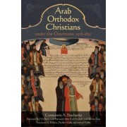 Arab Orthodox Christians Under the Ottomans 1516-1831 by Samuel Noble