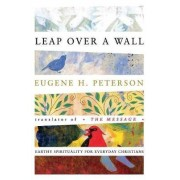 Leap Over a Wall: Earthy Spirituality for Everyday Christians by Eugene Peterson