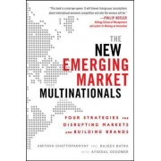 The New Emerging Market Multinationals: Four Strategies for Disrupting Markets and Building Brands by Rajeev Batra