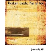Abraham Lincoln, Man of God by John Wesley Hill