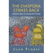 The Diaspora Strikes Back by Juan Flores