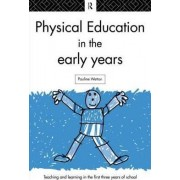 Physical Education in the Early Years by Pauline Wetton