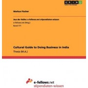 Cultural Guide to Doing Business in India by Markus Fischer