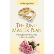 The Ring Master Plan: The Single Woman's Guide to Becoming a Wife