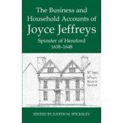 The Business and Household Accounts of Joyce Jeffreys, Spinster of Hereford, 1638-1648 by Judith M. Spicksley