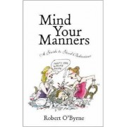 Mind Your Manners by Robert O'Byrne