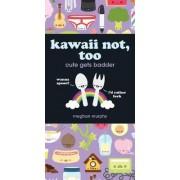 Kawaii Not, Too by Meghan Murphy