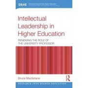 Intellectual Leadership in Higher Education by Bruce MacFarlane