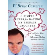 8 Simple Rules for Dating My Teenage Daughter by W. Bruce Cameron