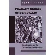 Peasant Rebels Under Stalin by Lynne Viola