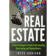 Real Estate: 25 Best Strategies for Real Estate Investing, Home Buying and Flipping Houses