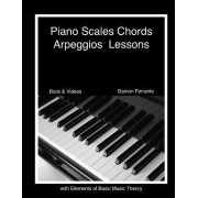 Piano Scales, Chords & Arpeggios Lessons with Elements of Basic Music Theory by Damon Ferrante