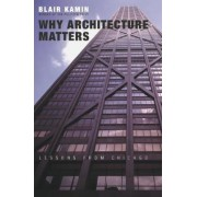 Why Architecture Matters by Blair Kamin