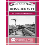 Branch Lines Around Ross-on-Wye by Vic Mitchell