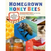 Homegrown Honey Bees: An Absolute Beginner's Guide to Beekeping Your First Year, from Hiving to Honey Harvest, Paperback