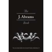 The J. Abrams Book: The Life and Work of an Exceptional Personality