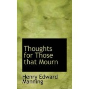 Thoughts for Those That Mourn by Cardinal Henry Edward Manning