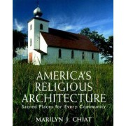America's Religious Architecture by Marilyn Joyce Chiat