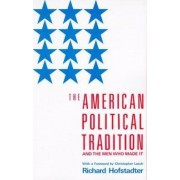 The American Political Tradition and the Men Who Made it by Richard Hofstadter